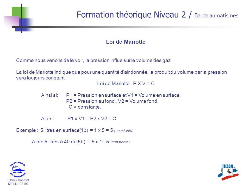 Patrick Baptiste MF1 N° 22108 Formation théorique Niveau 2 / Barotraumatismes Loi de Mariotte Comme nous venons de le voir, la pression influe sur le