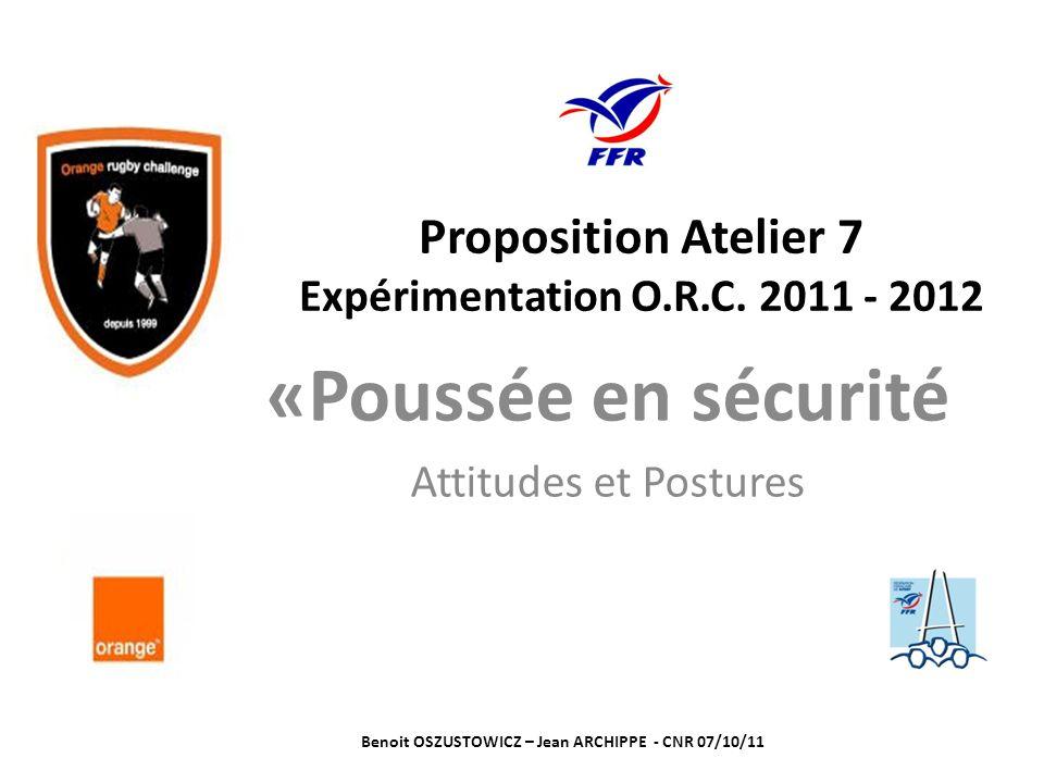 Proposition Atelier 7 Expérimentation O.R.C. 2011 - 2012 «Poussée en sécurité Attitudes et Postures Benoit OSZUSTOWICZ – Jean ARCHIPPE - CNR 07/10/11