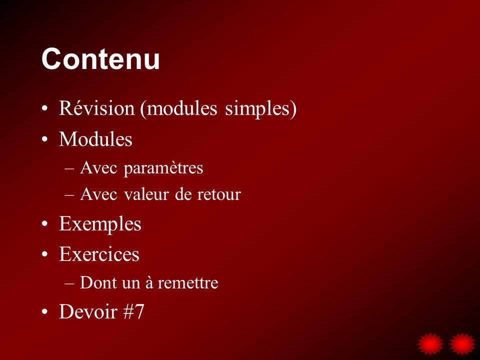 Contenu Révision (modules simples) Modules –Avec paramètres –Avec valeur de retour Exemples Exercices –Dont un à remettre Devoir #7