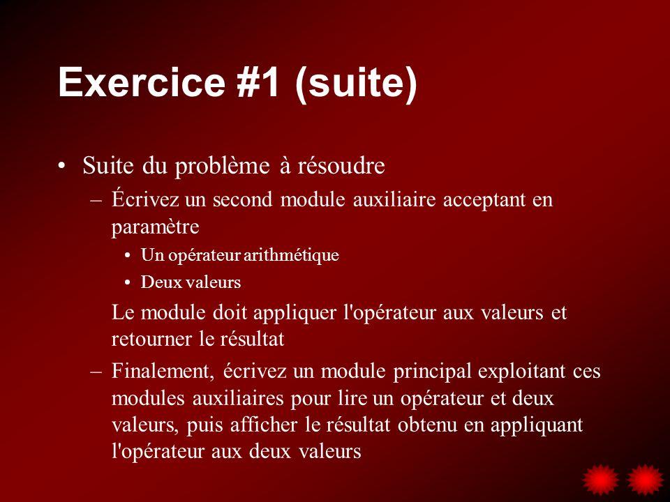 Exercice #1 (suite) Suite du problème à résoudre –Écrivez un second module auxiliaire acceptant en paramètre Un opérateur arithmétique Deux valeurs Le