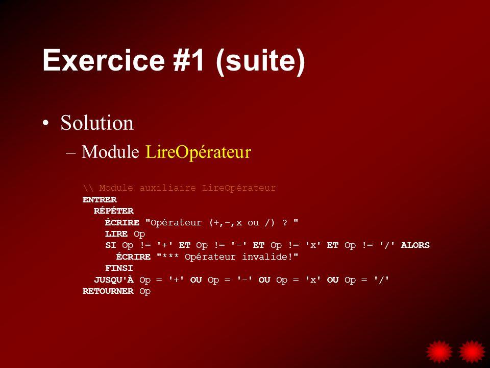 Exercice #1 (suite) Solution –Module LireOpérateur \\ Module auxiliaire LireOpérateur ENTRER RÉPÉTER ÉCRIRE