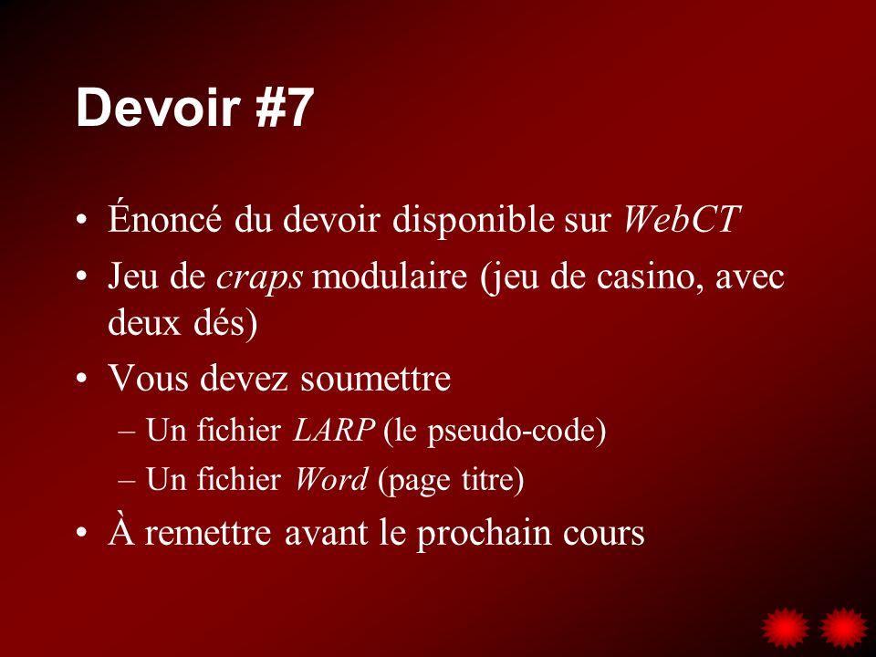 Devoir #7 Énoncé du devoir disponible sur WebCT Jeu de craps modulaire (jeu de casino, avec deux dés) Vous devez soumettre –Un fichier LARP (le pseudo