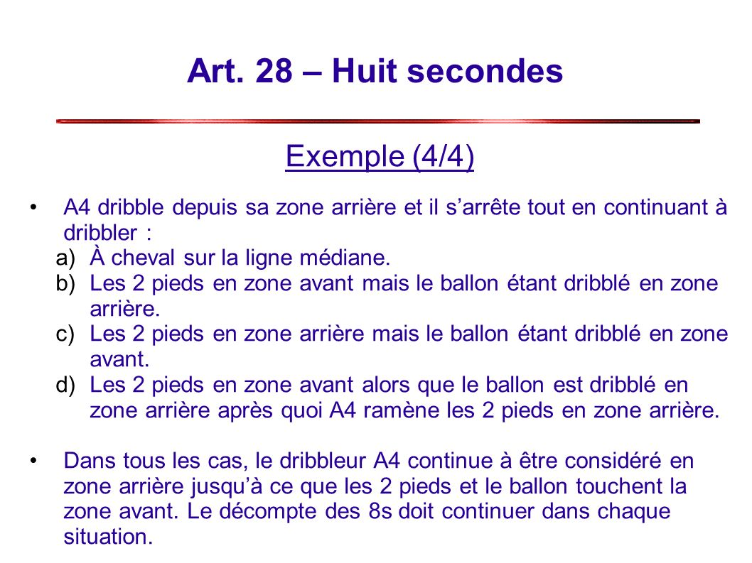 Art. 28 – Huit secondes Exemple (4/4) A4 dribble depuis sa zone arrière et il sarrête tout en continuant à dribbler : a)À cheval sur la ligne médiane.