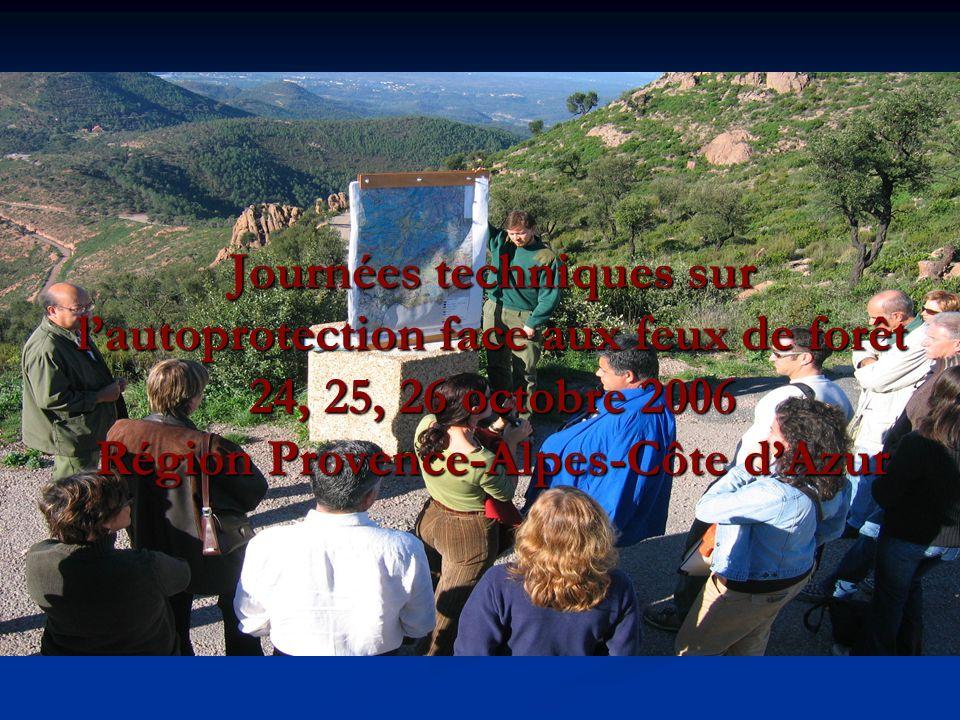 Journées techniques sur lautoprotection face aux feux de forêt 24, 25, 26 octobre 2006 Région Provence-Alpes-Côte dAzur