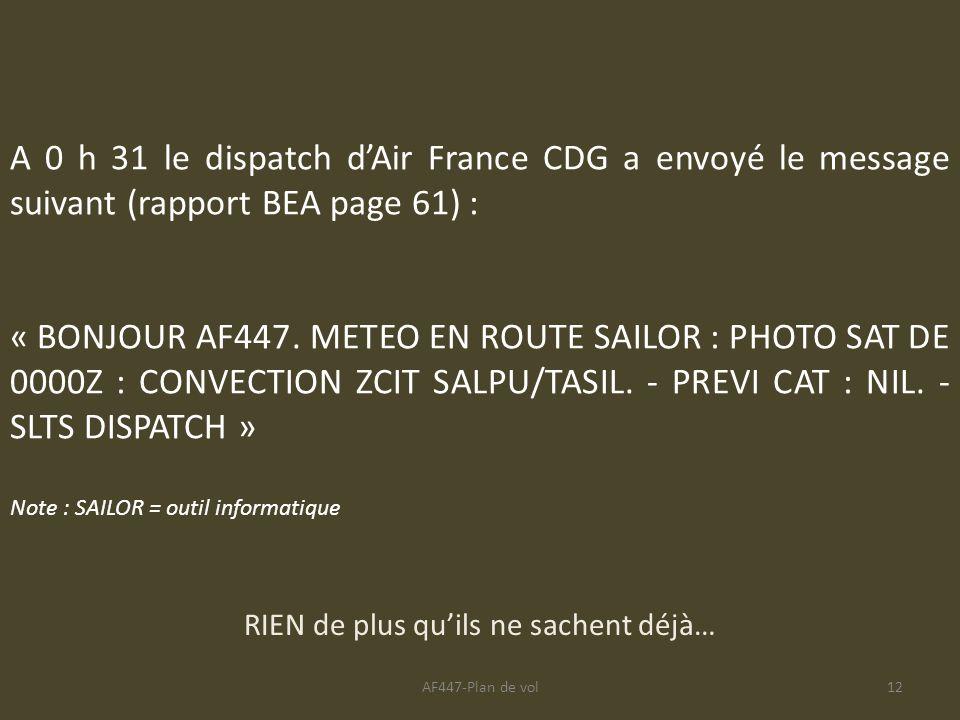 AF447-Plan de vol12 A 0 h 31 le dispatch dAir France CDG a envoyé le message suivant (rapport BEA page 61) : « BONJOUR AF447. METEO EN ROUTE SAILOR :