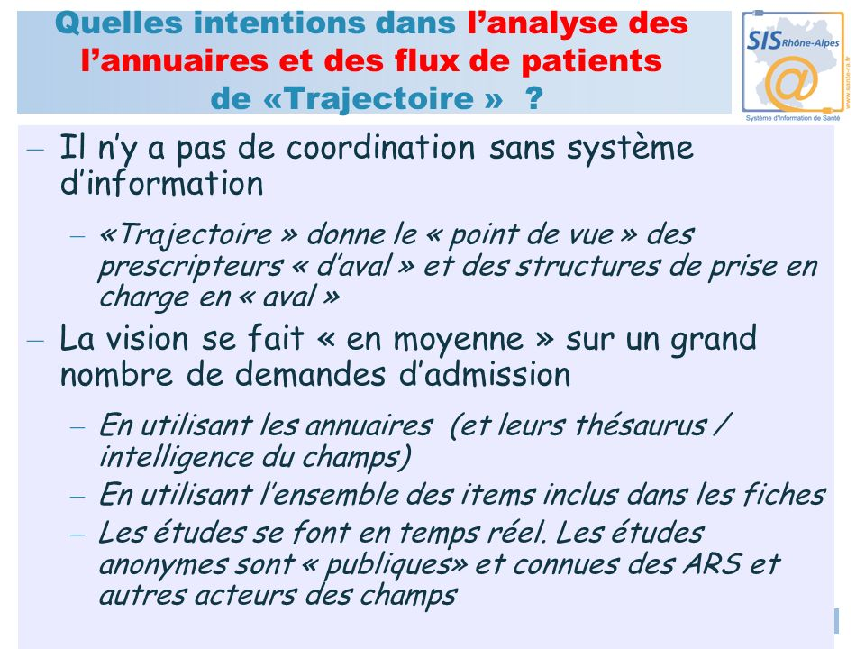 Atelier SISRA octobre 2009 7 Quelles intentions dans lanalyse des lannuaires et des flux de patients de «Trajectoire » .