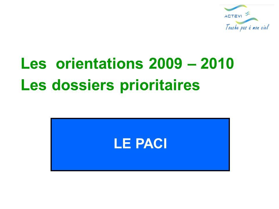 Les orientations 2009 – 2010 Les dossiers prioritaires LE PACI