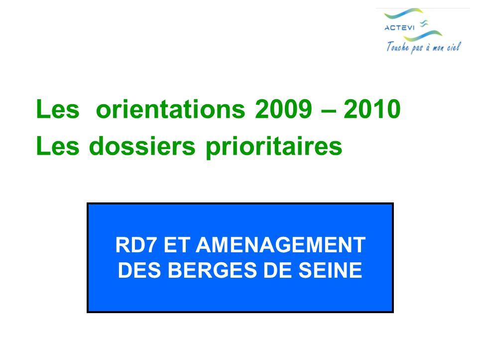 Les orientations 2009 – 2010 Les dossiers prioritaires RD7 ET AMENAGEMENT DES BERGES DE SEINE