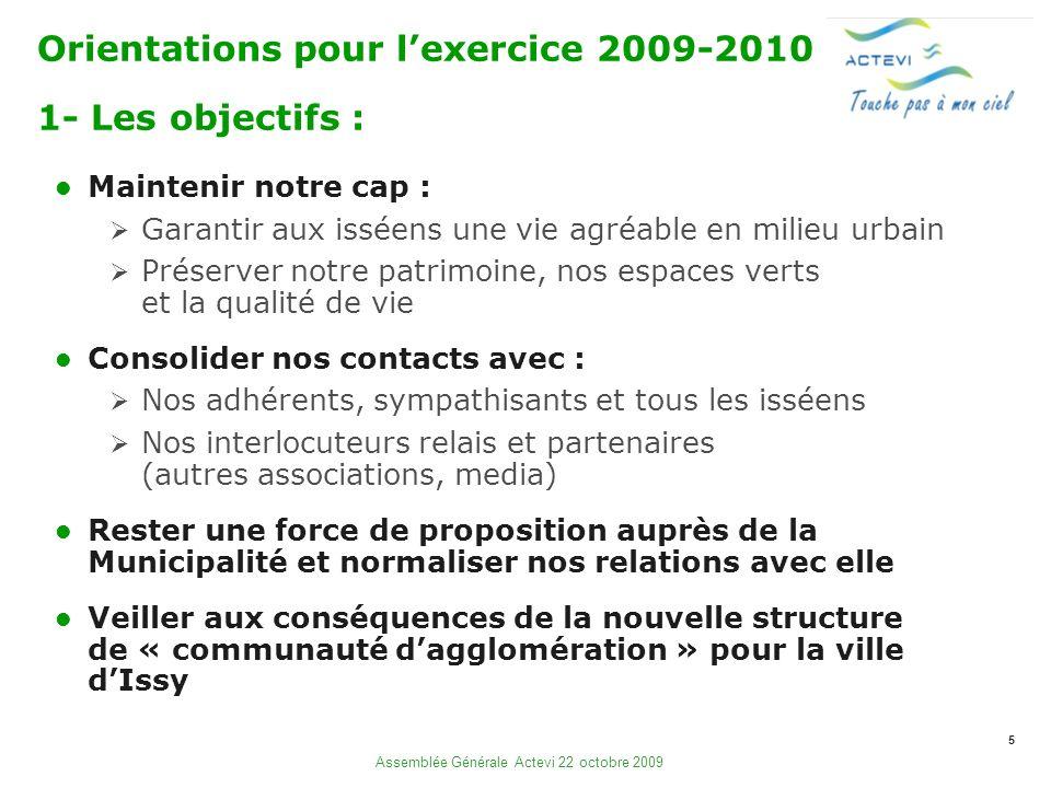 5 Assemblée Générale Actevi 22 octobre 2009 Orientations pour lexercice 2009-2010 1- Les objectifs : Maintenir notre cap : Garantir aux isséens une vi