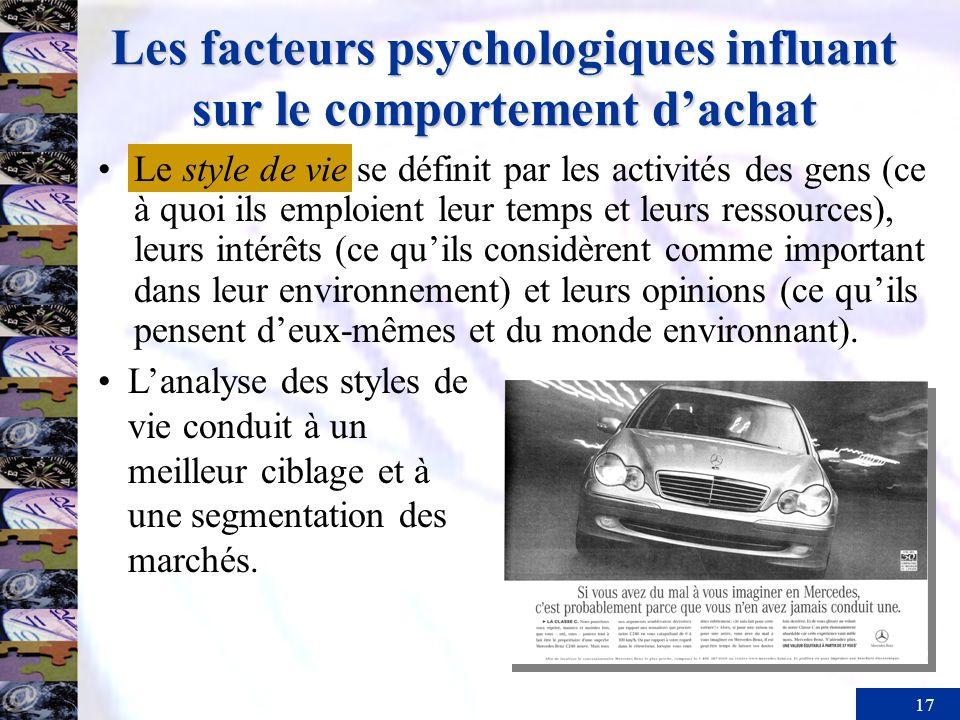 17 Les facteurs psychologiques influant sur le comportement dachat Le style de vie se définit par les activités des gens (ce à quoi ils emploient leur