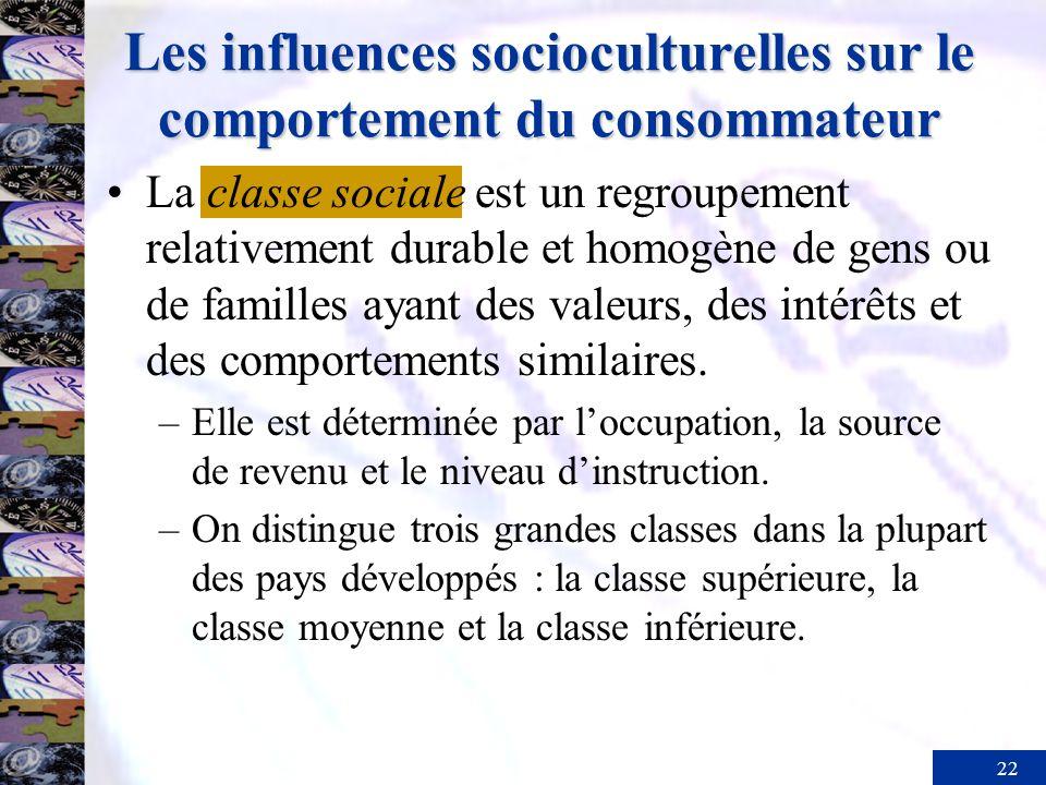 22 Les influences socioculturelles sur le comportement du consommateur La classe sociale est un regroupement relativement durable et homogène de gens ou de familles ayant des valeurs, des intérêts et des comportements similaires.
