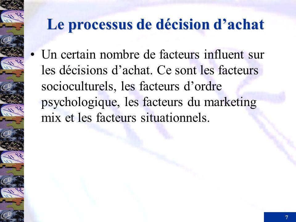 7 Un certain nombre de facteurs influent sur les décisions dachat. Ce sont les facteurs socioculturels, les facteurs dordre psychologique, les facteur
