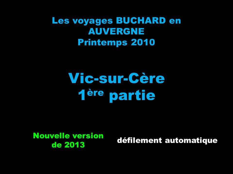 Les voyages BUCHARD en AUVERGNE Printemps 2010 Vic-sur-Cère 1 ère partie Nouvelle version de 2013 défilement automatique