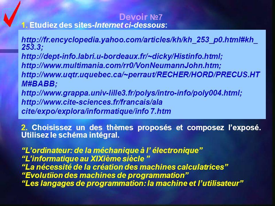 Devoir 7 1. Etudiez des sites-Internet ci-dessous: http://fr.encyclopedia.yahoo.com/articles/kh/kh_253_p0.html#kh_ 253.3; http://dept-info.labri.u-bor