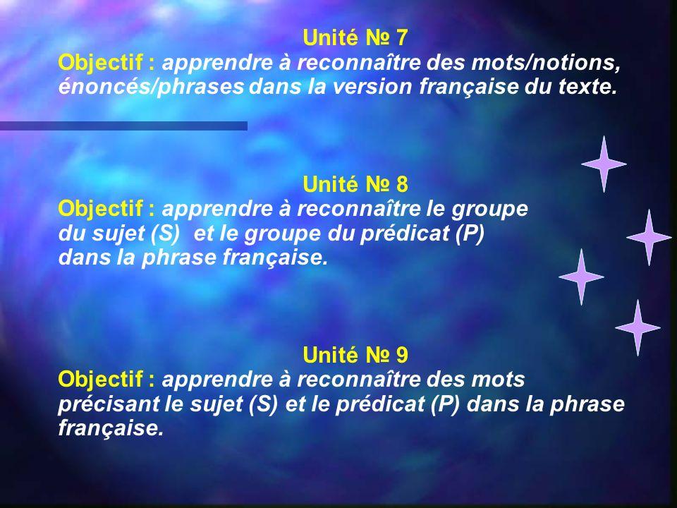 Unité 7 Objectif : apprendre à reconnaître des mots/notions, énoncés/phrases dans la version française du texte. Unité 8 Objectif : apprendre à reconn