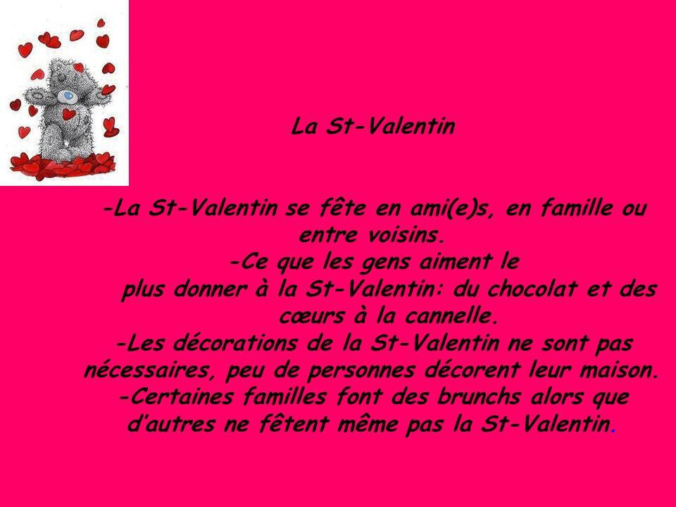 La St-Valentin -La St-Valentin se fête en ami(e)s, en famille ou entre voisins.