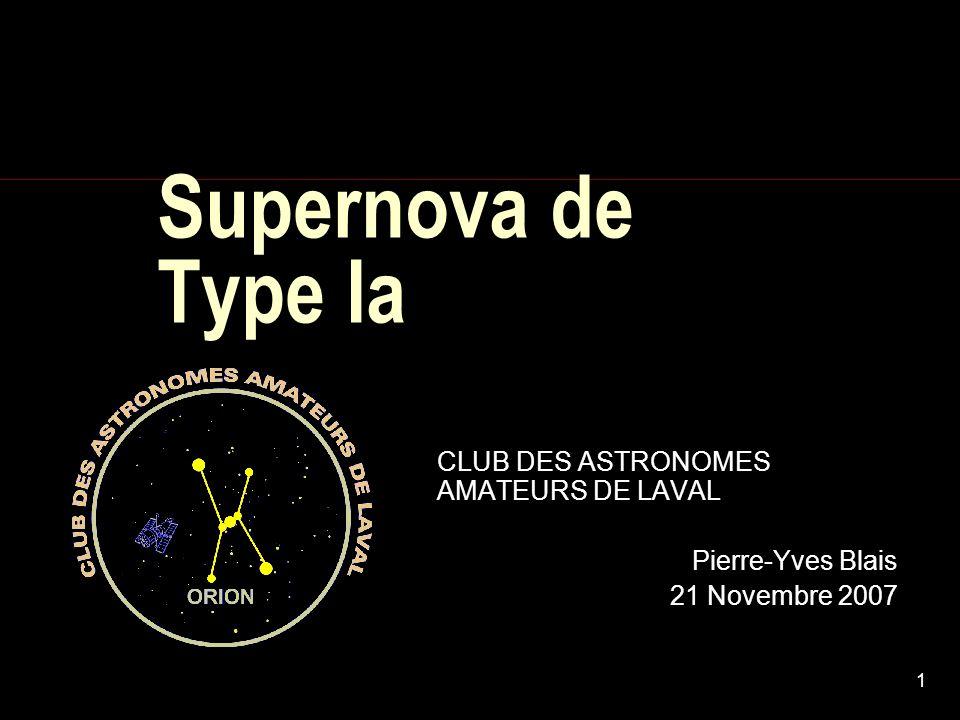 1 Supernova de Type Ia CLUB DES ASTRONOMES AMATEURS DE LAVAL Pierre-Yves Blais 21 Novembre 2007