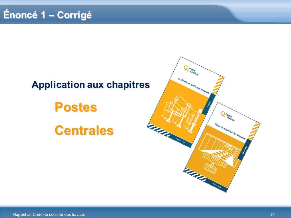 Rappel au Code de sécurité des travaux Énoncé 1 – Corrigé PostesCentrales Application aux chapitres 10