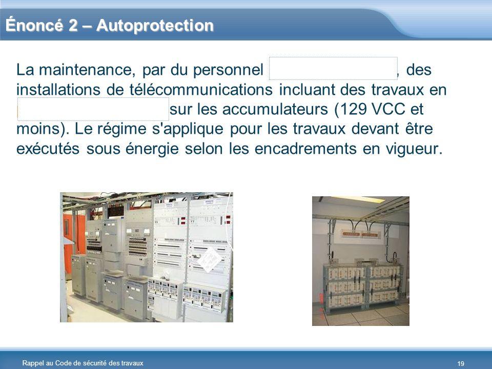 Rappel au Code de sécurité des travaux Énoncé 2 – Autoprotection La maintenance, par du personnel dHydro-Québec, des installations de télécommunicatio