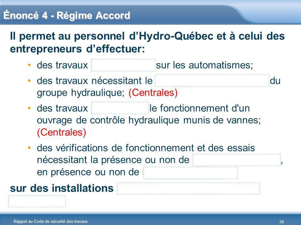 Rappel au Code de sécurité des travaux Énoncé 4 - Régime Accord Il permet au personnel dHydro-Québec et à celui des entrepreneurs deffectuer: des trav