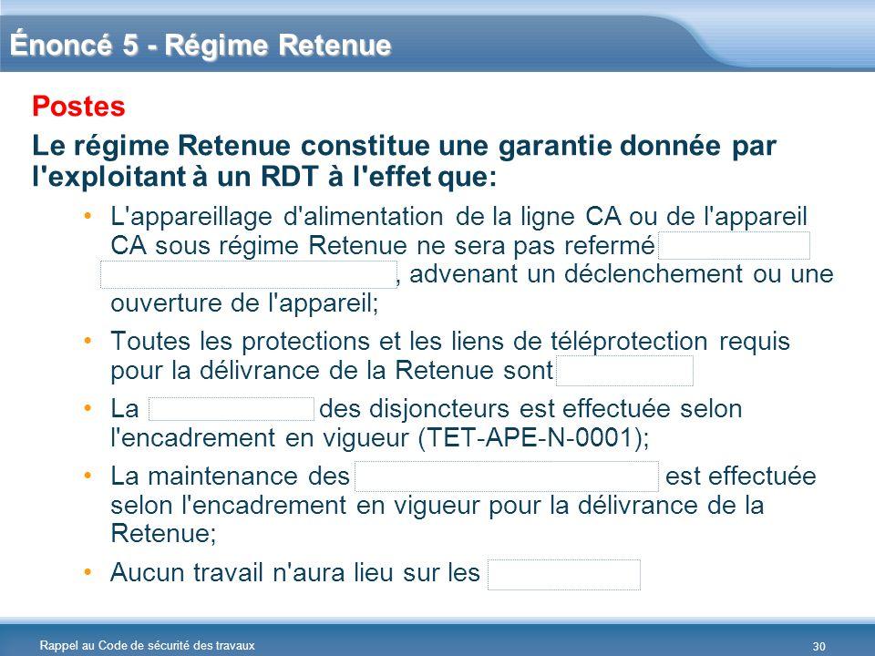 Rappel au Code de sécurité des travaux Énoncé 5 - Régime Retenue Postes Le régime Retenue constitue une garantie donnée par l'exploitant à un RDT à l'