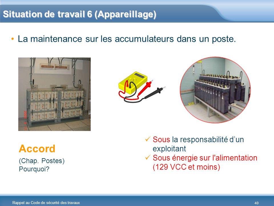 Rappel au Code de sécurité des travaux La maintenance sur les accumulateurs dans un poste. Accord (Chap. Postes) Pourquoi? Sous la responsabilité dun