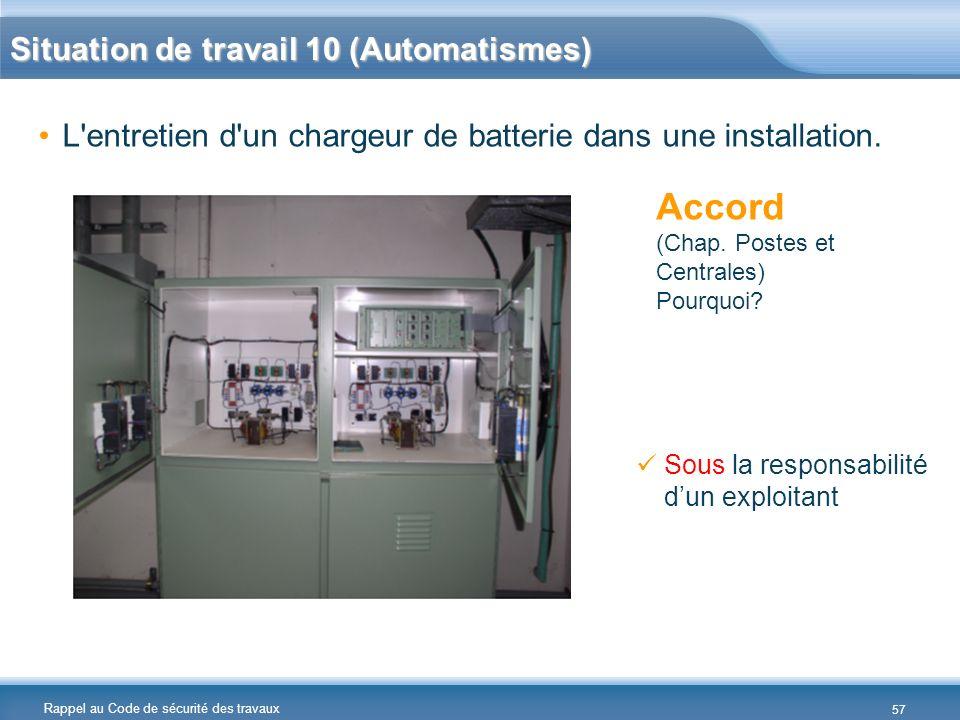 Rappel au Code de sécurité des travaux Situation de travail 10 (Automatismes) L'entretien d'un chargeur de batterie dans une installation. Accord (Cha