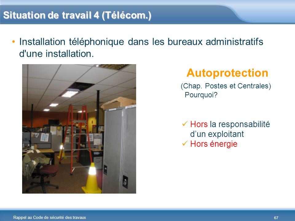 Rappel au Code de sécurité des travaux Situation de travail 4 (Télécom.) Installation téléphonique dans les bureaux administratifs d'une installation.