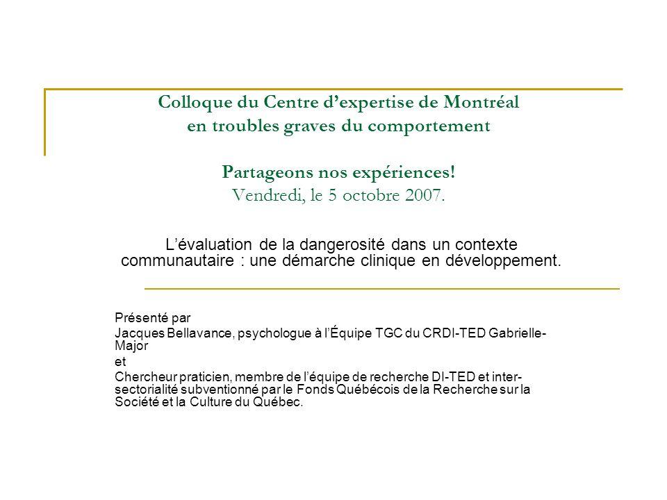 Colloque du Centre dexpertise de Montréal en troubles graves du comportement Partageons nos expériences! Vendredi, le 5 octobre 2007. Lévaluation de l