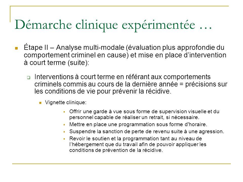 Démarche clinique expérimentée … Étape II – Analyse multi-modale (évaluation plus approfondie du comportement criminel en cause) et mise en place dint