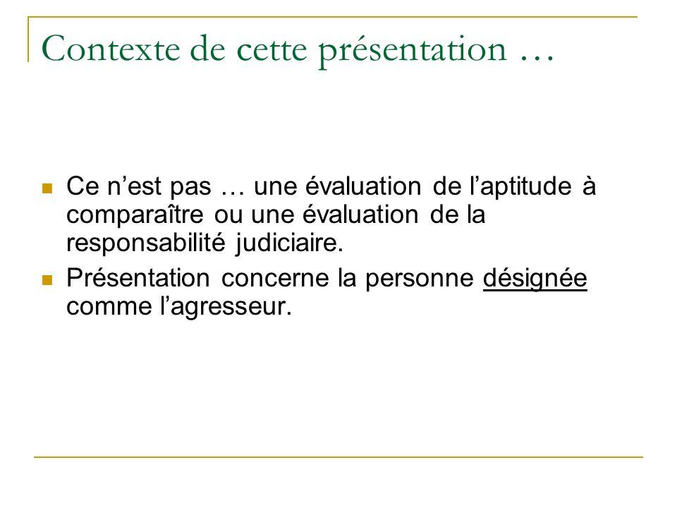 Contexte de cette présentation … Ce nest pas … une évaluation de laptitude à comparaître ou une évaluation de la responsabilité judiciaire. Présentati
