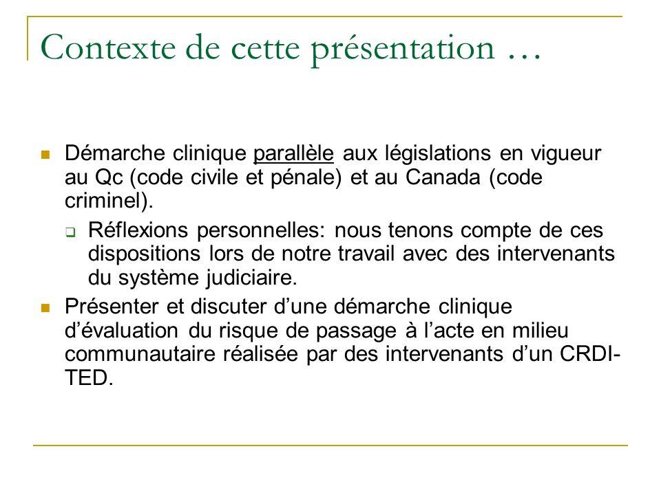Contexte de cette présentation … Démarche clinique parallèle aux législations en vigueur au Qc (code civile et pénale) et au Canada (code criminel). R