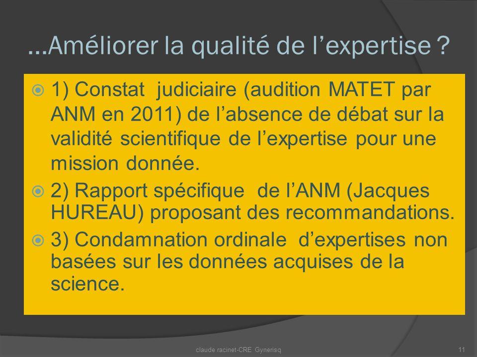 ...Améliorer la qualité de lexpertise ? 1) Constat judiciaire (audition MATET par ANM en 2011) de labsence de débat sur la validité scientifique de le