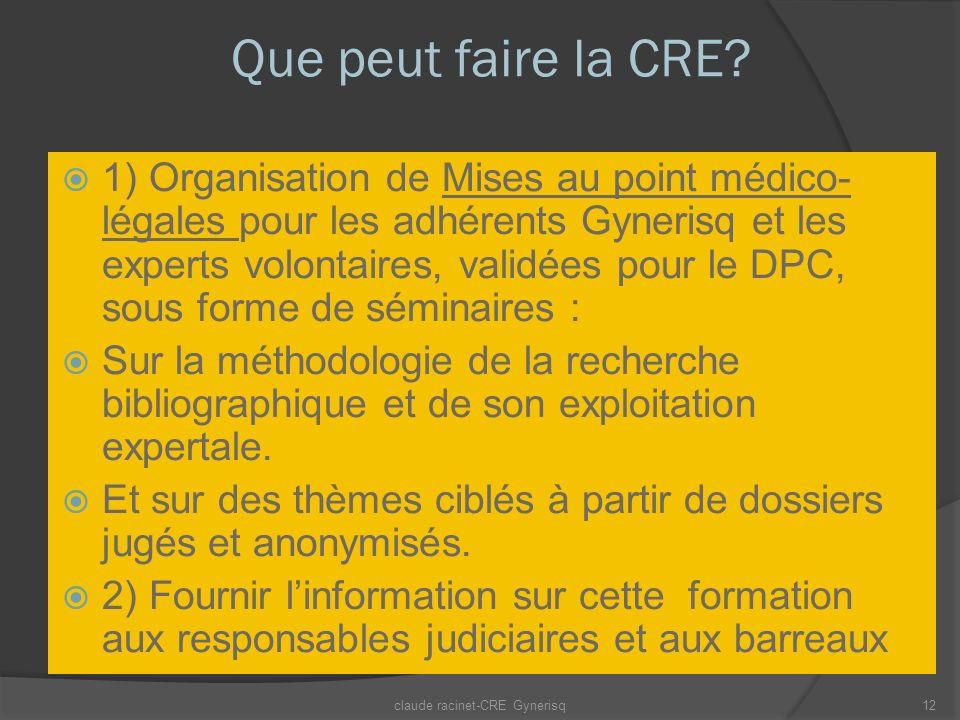 Que peut faire la CRE? 1) Organisation de Mises au point médico- légales pour les adhérents Gynerisq et les experts volontaires, validées pour le DPC,
