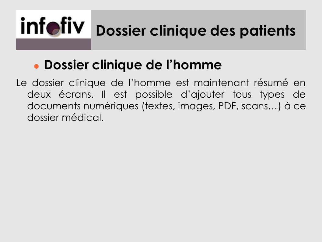 Dossier clinique des patients Dossier clinique de lhomme Le dossier clinique de lhomme est maintenant résumé en deux écrans. Il est possible dajouter