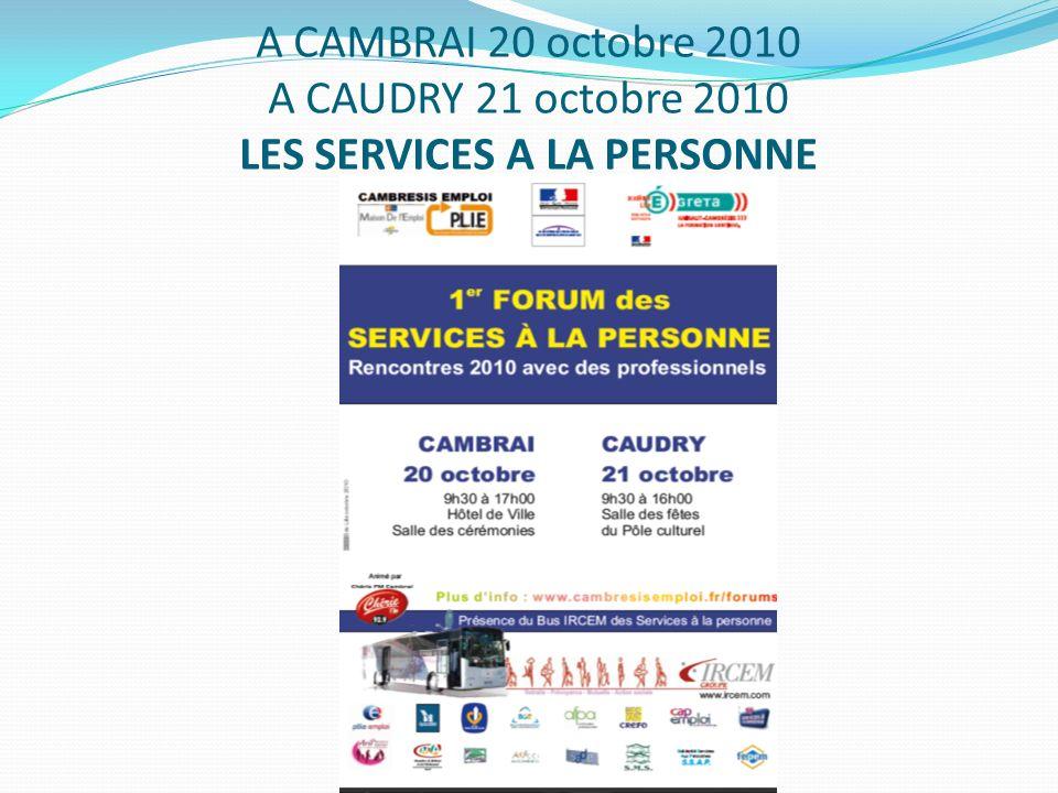 A CAMBRAI 20 octobre 2010 A CAUDRY 21 octobre 2010 LES SERVICES A LA PERSONNE