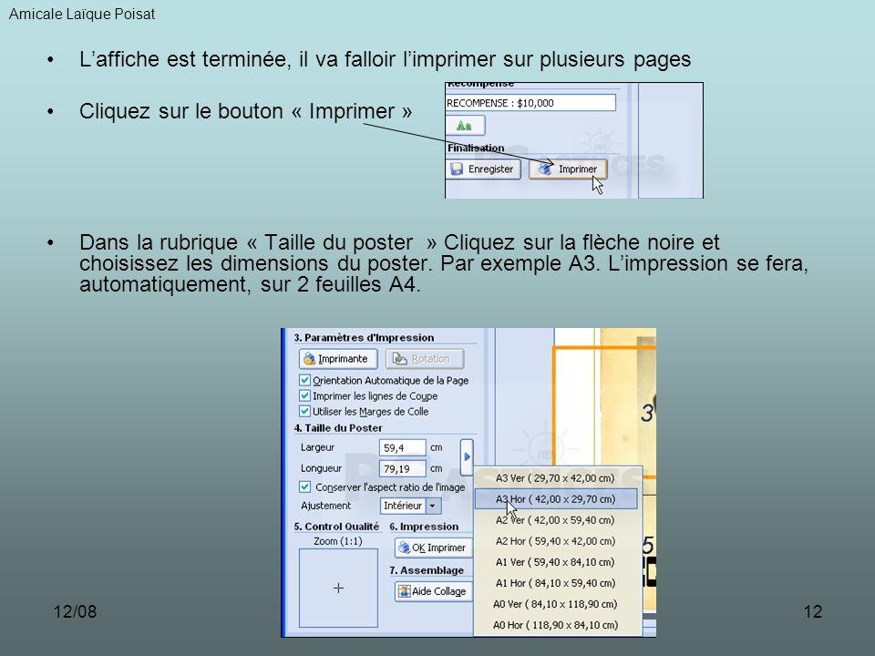 12/0812 Laffiche est terminée, il va falloir limprimer sur plusieurs pages Cliquez sur le bouton « Imprimer » Dans la rubrique « Taille du poster » Cliquez sur la flèche noire et choisissez les dimensions du poster.