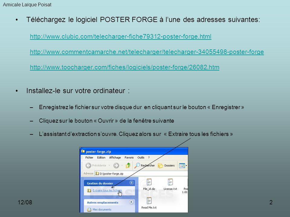 12/082 Téléchargez le logiciel POSTER FORGE à lune des adresses suivantes: http://www.clubic.com/telecharger-fiche79312-poster-forge.html http://www.commentcamarche.net/telecharger/telecharger-34055498-poster-forge http://www.toocharger.com/fiches/logiciels/poster-forge/26082.htm Installez-le sur votre ordinateur : –Enregistrez le fichier sur votre disque dur en cliquant sur le bouton « Enregistrer » –Cliquez sur le bouton « Ouvrir » de la fenêtre suivante –Lassistant dextraction souvre.