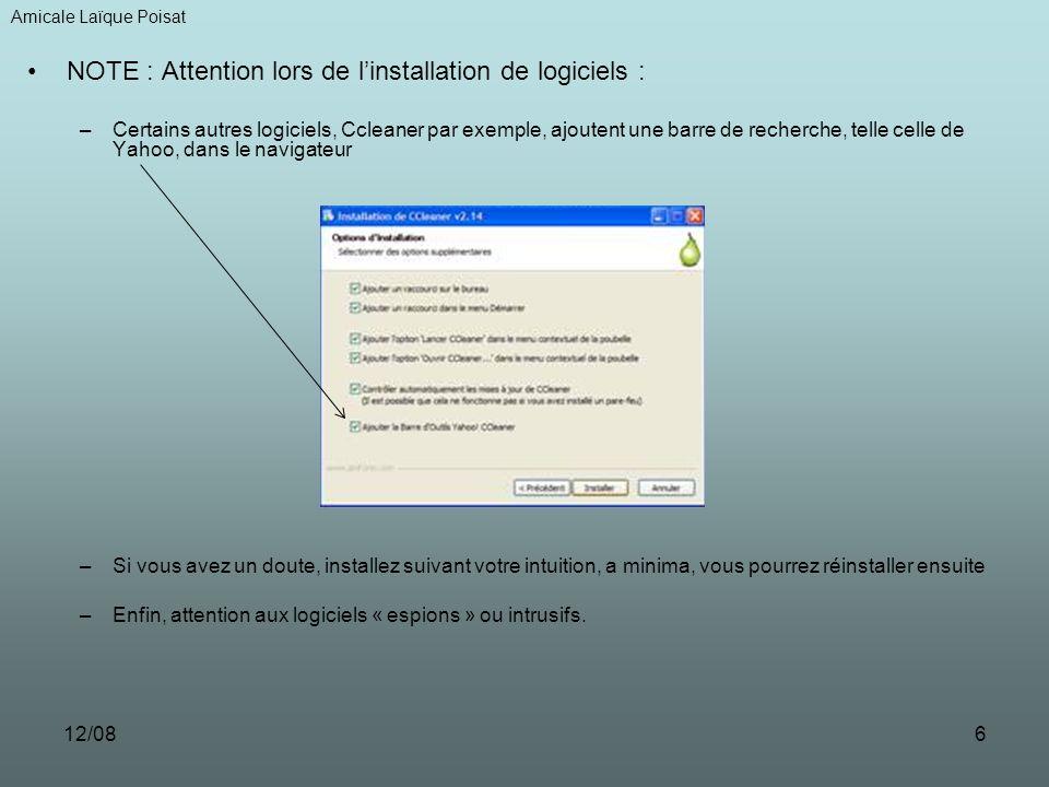 12/086 NOTE : Attention lors de linstallation de logiciels : –Certains autres logiciels, Ccleaner par exemple, ajoutent une barre de recherche, telle celle de Yahoo, dans le navigateur –Si vous avez un doute, installez suivant votre intuition, a minima, vous pourrez réinstaller ensuite –Enfin, attention aux logiciels « espions » ou intrusifs.