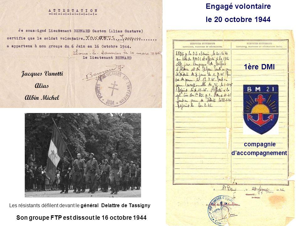 Son groupe FTP est dissout le 16 octobre 1944. Jacques Vanotti Alias Albin Michel Engagé volontaire le 20 octobre 1944 compagnie daccompagnement 1ère