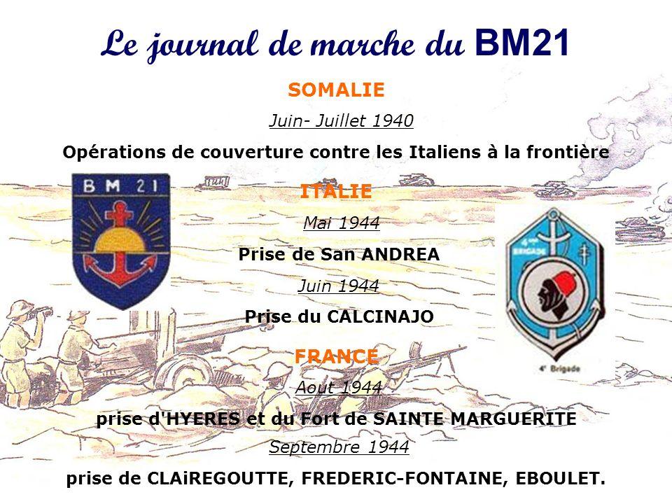 Le journal de marche du BM21 SOMALIE Juin- Juillet 1940 Opérations de couverture contre les Italiens à la frontière ITALIE Mai 1944 Prise de San ANDRE