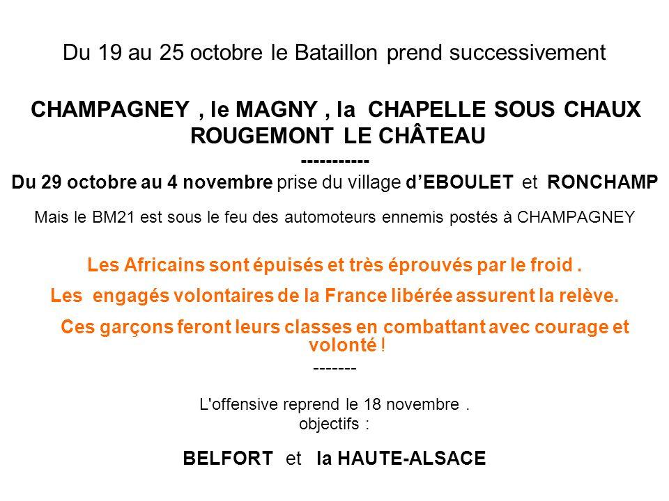 Du 19 au 25 octobre le Bataillon prend successivement CHAMPAGNEY, le MAGNY, la CHAPELLE SOUS CHAUX ROUGEMONT LE CHÂTEAU ----------- Du 29 octobre au 4