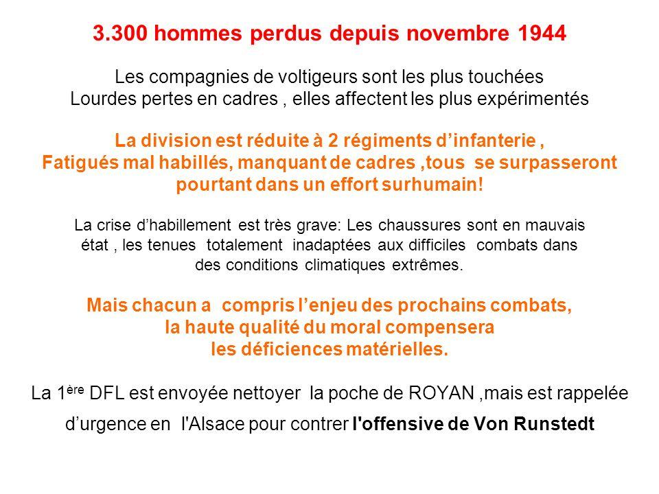 3.300 hommes perdus depuis novembre 1944 Les compagnies de voltigeurs sont les plus touchées Lourdes pertes en cadres, elles affectent les plus expéri