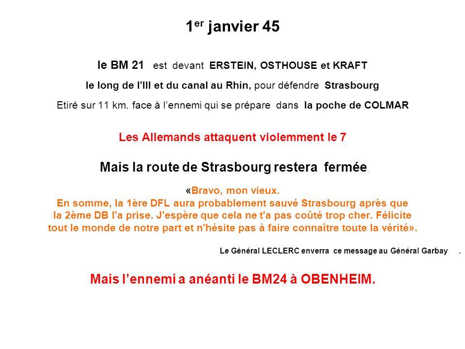 1 er janvier 45 le BM 21 est devant ERSTEIN, OSTHOUSE et KRAFT le long de l'lll et du canal au Rhin, pour défendre Strasbourg Etiré sur 11 km. face à