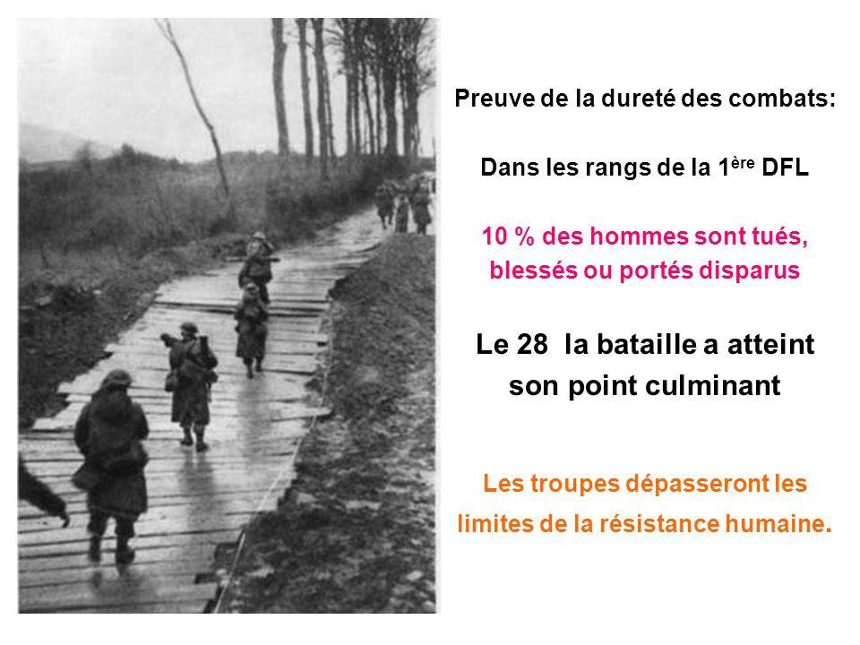 Preuve de la dureté des combats: Dans les rangs de la 1 ère DFL 10 % des hommes sont tués, blessés ou portés disparus Le 28 la bataille a atteint son
