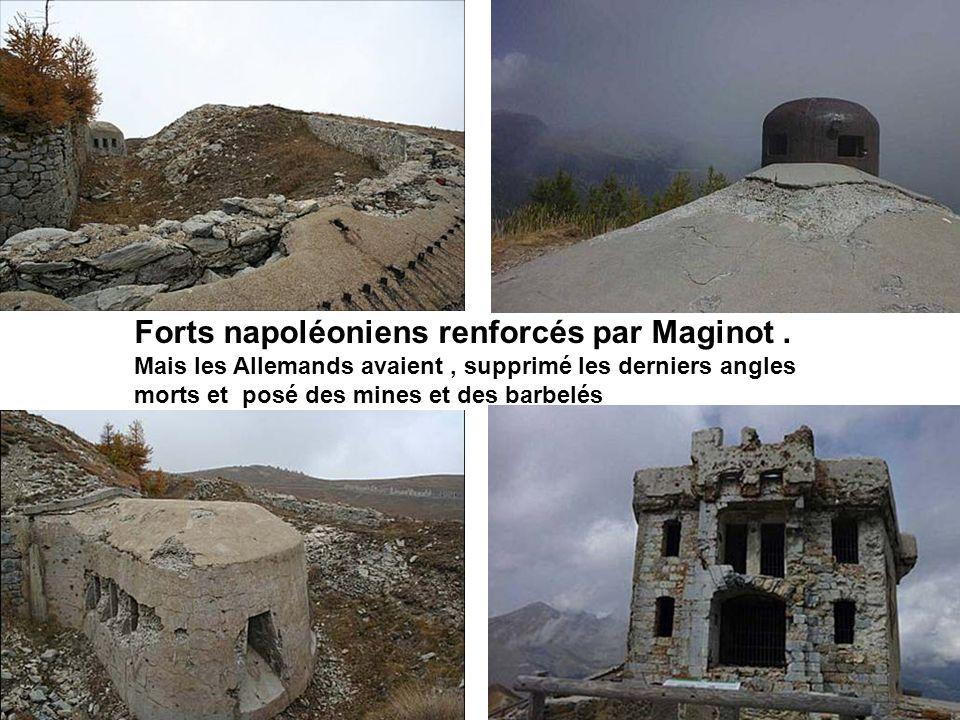 Forts napoléoniens renforcés par Maginot. Mais les Allemands avaient, supprimé les derniers angles morts et posé des mines et des barbelés