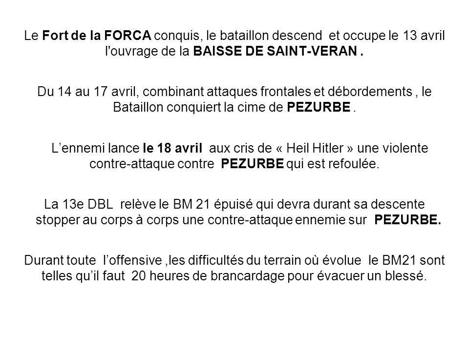 Le Fort de la FORCA conquis, le bataillon descend et occupe le 13 avril l'ouvrage de la BAISSE DE SAINT-VERAN. Du 14 au 17 avril, combinant attaques f