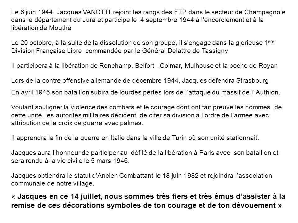 Le 6 juin 1944, Jacques VANOTTI rejoint les rangs des FTP dans le secteur de Champagnole dans le département du Jura et participe le 4 septembre 1944