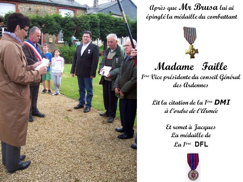 Madame Faille 1 ère Vice présidente du conseil Général des Ardennes Lit la citation de la 1 ère DMI à lordre de lArmée Et remet à Jacques La médaille