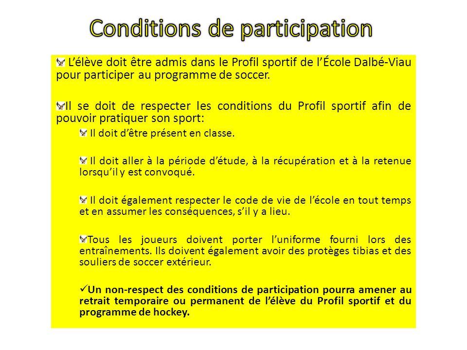 Lélève doit être admis dans le Profil sportif de lÉcole Dalbé-Viau pour participer au programme de soccer. Il se doit de respecter les conditions du P
